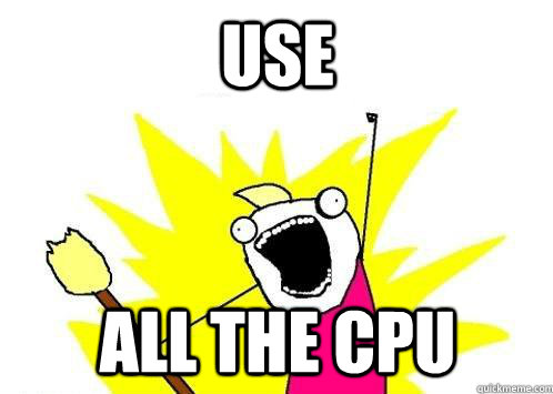 X all the y - use all the cpu